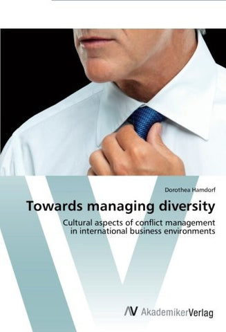 Towards managing diversity: Cultural aspects of conflict management  in international business environments