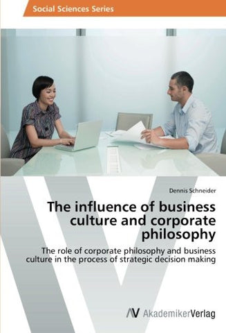 The influence of business culture and corporate philosophy: The role of corporate philosophy and business culture in the process of strategic decision making