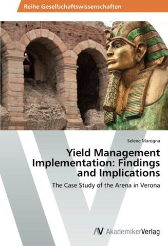 Yield Management Implementation: Findings and Implications: The Case Study of the Arena in Verona
