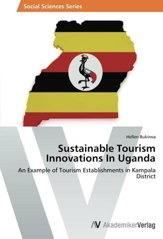 Sustainable Tourism Innovations In Uganda: An Example of Tourism Establishments in Kampala District