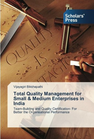Total Quality Management for Small & Medium Enterprises in India: Team-Building and Quality Certification- For Better the Organisational Performance