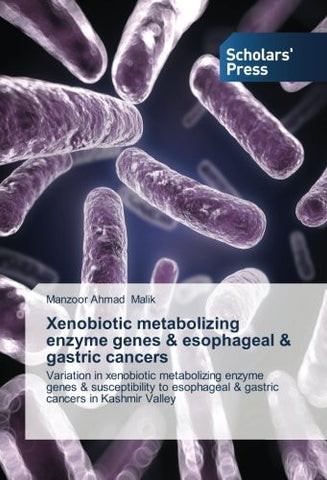 Xenobiotic metabolizing enzyme genes & esophageal & gastric cancers: Variation in xenobiotic metabolizing enzyme genes & susceptibility to esophageal & gastric cancers in Kashmir Valley