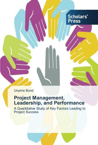 Project Management, Leadership, and Performance: A Quantitative Study of Key Factors Leading to Project Success