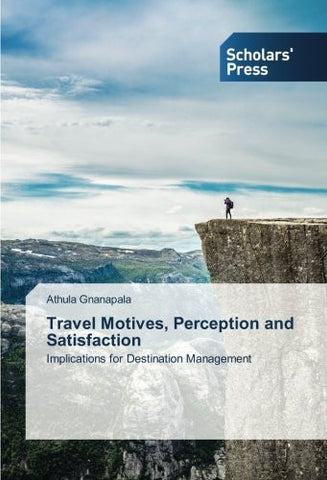 Travel Motives, Perception and Satisfaction: Implications for Destination Management
