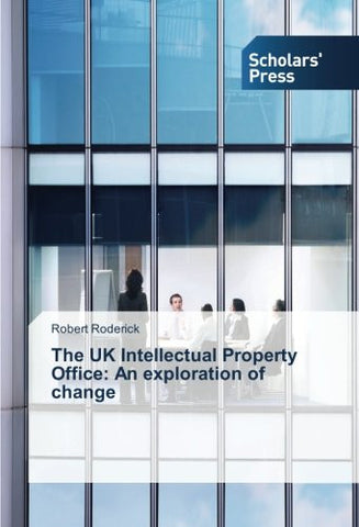 The UK Intellectual Property Office: An exploration of change