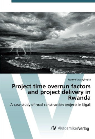 Project time overrun factors and project delivery in Rwanda: A case study of road construction projects in Kigali