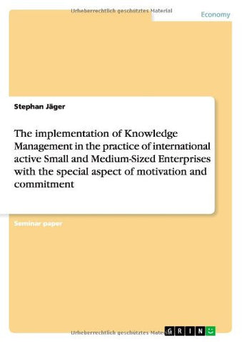 The Implementation of Knowledge Management in the Practice of International Active Small and Medium-Sized Enterprises with the Special Aspect of Motiv
