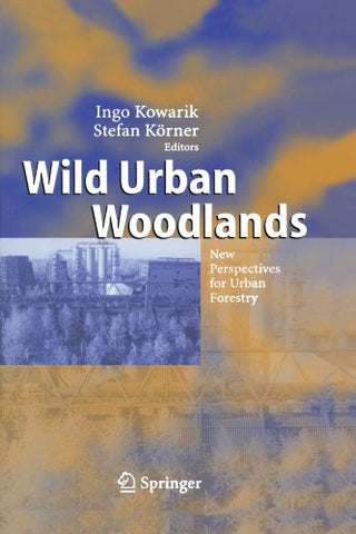 Wild Urban Woodlands: New Perspectives for Urban Forestry