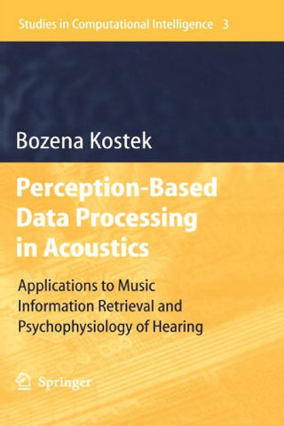 Perception-Based Data Processing in Acoustics: Applications to Music Information Retrieval and Psychophysiology of Hearing (Studies in Computational Intelligence)