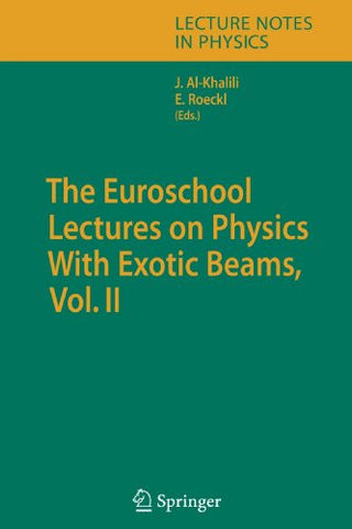 The Euroschool Lectures on Physics With Exotic Beams, Vol. II (Lecture Notes in Physics)