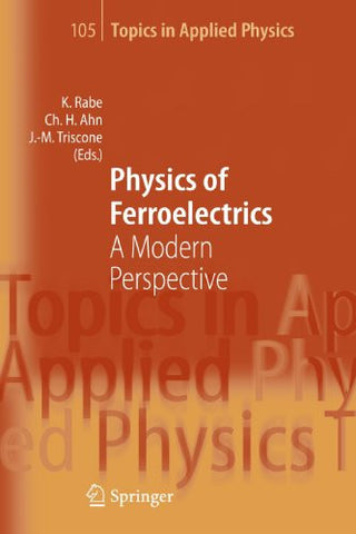Physics of Ferroelectrics: A Modern Perspective (Topics in Applied Physics)