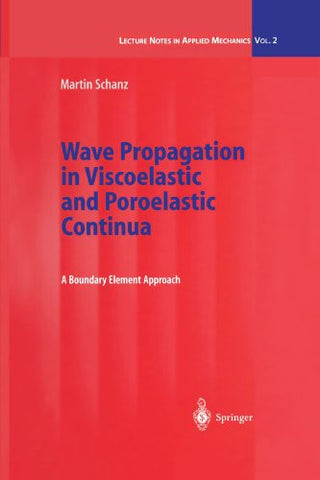 Wave Propagation in Viscoelastic and Poroelastic Continua: A Boundary Element Approach (Lecture Notes in Applied and Computational Mechanics)