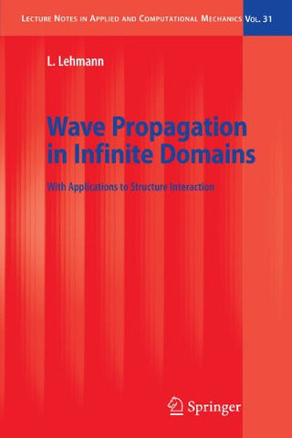 Wave Propagation in Infinite Domains: With Applications to Structure Interaction (Lecture Notes in Applied and Computational Mechanics)