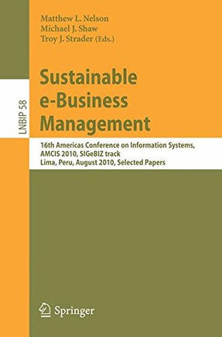 Sustainable e-Business Management: 16th Americas Conference on Information Systems, AMCIS 2010, SIGeBIZ track, Lima, Peru, August 12-15, 2010, ... Notes in Business Information Processing)