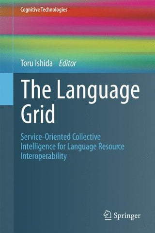 The Language Grid: Service-Oriented Collective Intelligence for Language Resource Interoperability (Cognitive Technologies)