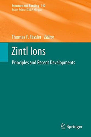 Zintl Ions: Principles and Recent Developments (Structure and Bonding)