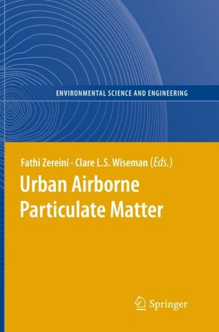 Urban Airborne Particulate Matter: Origin, Chemistry, Fate and Health Impacts (Environmental Science and Engineering)