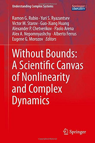 Without Bounds: A Scientific Canvas of Nonlinearity and Complex Dynamics (Understanding Complex Systems)