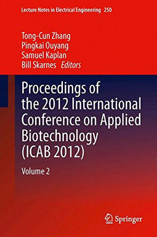 Proceedings of the 2012 International Conference on Applied Biotechnology (ICAB 2012): Volume 2 (Lecture Notes in Electrical Engineering)