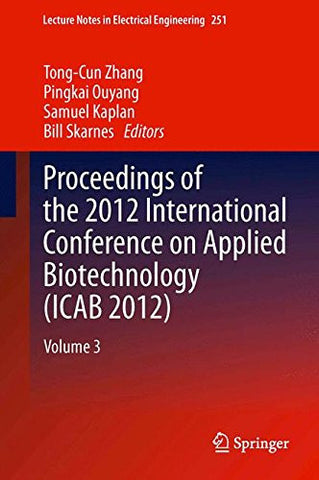 Proceedings of the 2012 International Conference on Applied Biotechnology (ICAB 2012): Volume 3 (Lecture Notes in Electrical Engineering)