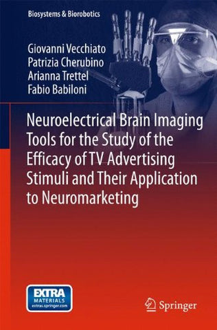 Neuroelectrical Brain Imaging Tools for the Study of the Efficacy of TV Advertising Stimuli and their Application to Neuromarketing (Biosystems & Biorobotics)