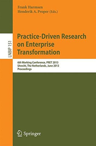 Practice-Driven Research on Enterprise Transformation: 6th Working Conference, PRET 2013, Utrecht, The Netherlands, June 6, 2013, Proceedings (Lecture Notes in Business Information Processing)