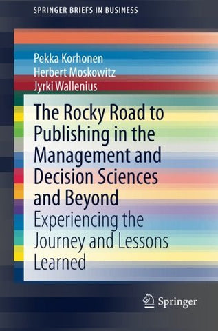 The Rocky Road to Publishing in the Management and Decision Sciences and Beyond: Experiencing the Journey and Lessons Learned (SpringerBriefs in Business)