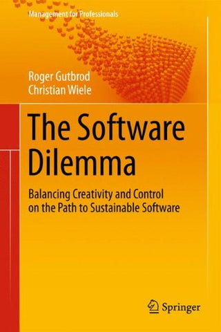 The Software Dilemma: Balancing Creativity and Control on the Path to Sustainable Software (Management for Professionals)