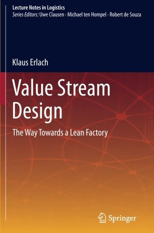 Value Stream Design: The Way Towards a Lean Factory (Lecture Notes in Logistics)