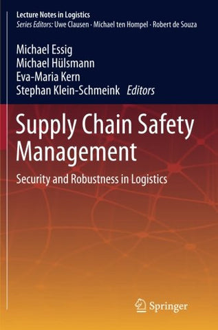 Supply Chain Safety Management: Security and Robustness in Logistics (Lecture Notes in Logistics)