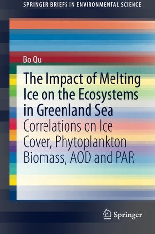 The Impact of Melting Ice on the Ecosystems in Greenland Sea: Correlations on Ice Cover, Phytoplankton Biomass, AOD and PAR (SpringerBriefs in Environmental Science)