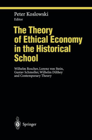 The Theory of Ethical Economy in the Historical School: Wilhelm Roscher, Lorenz von Stein, Gustav Schmoller, Wilhelm Dilthey and Contemporary Theory
