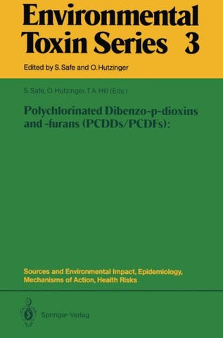 Polychlorinated Dibenzo-p-dioxins and -furans (PCDDs/PCDFs): Sources and Environmental Impact, Epidemiology, Mechanisms of Action, Health Risks (Environmental Toxin Series)