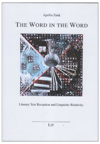 The Word in the Word: Literary Text Reception and Linguistic Relativity (Ubersetzungswissenschaft)