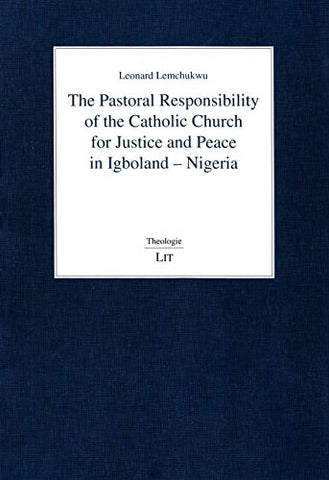 The Pastoral Responsibility of the Catholic Church for Justice and Peace in Igboland - Nigeria (Theologie)