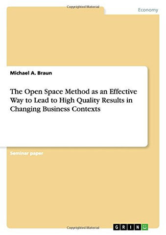 The Open Space Method as an Effective Way to Lead to High Quality Results in Changing Business Contexts