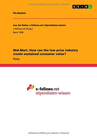 Wal-Mart. How can the low price industry create sustained consumer value?