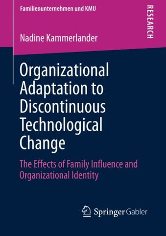 Organizational Adaptation to Discontinuous Technological Change: The Effects of Family Influence and Organizational Identity (Familienunternehmen und KMU)