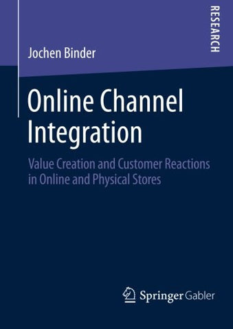 Online Channel Integration: Value Creation and Customer Reactions in Online and Physical Stores