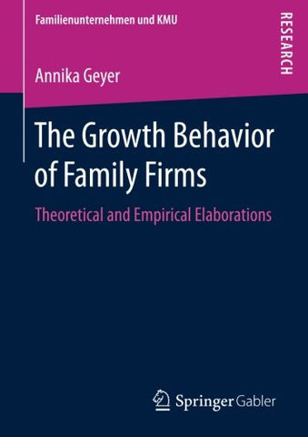 The Growth Behavior of Family Firms: Theoretical and Empirical Elaborations (Familienunternehmen und KMU)