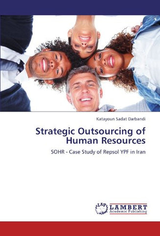Strategic Outsourcing of Human Resources: SOHR - Case Study of Repsol YPF in Iran