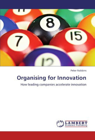 Organising for Innovation: How leading companies accelerate innovation