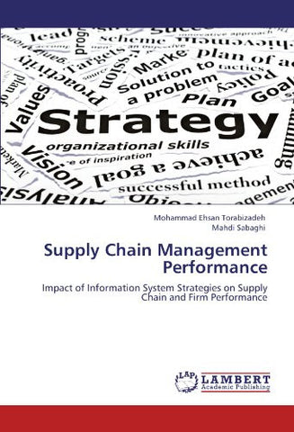 Supply Chain Management Performance: Impact of Information System Strategies on Supply Chain and Firm Performance