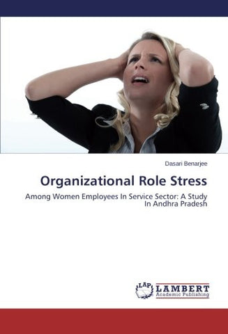 Organizational Role Stress: Among Women Employees In Service Sector: A Study In Andhra Pradesh