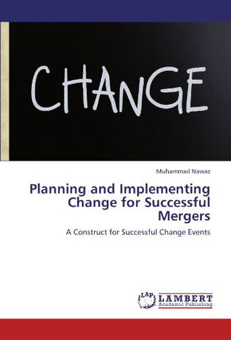 Planning and Implementing Change for Successful Mergers: A Construct for Successful Change Events