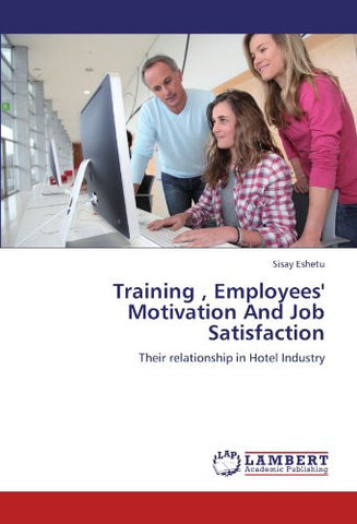 Training , Employees' Motivation And Job Satisfaction: Their relationship in Hotel Industry