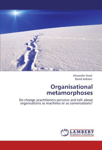 Organisational metamorphoses: Do change practitioners perceive and talk about organisations as machines or as conversations?