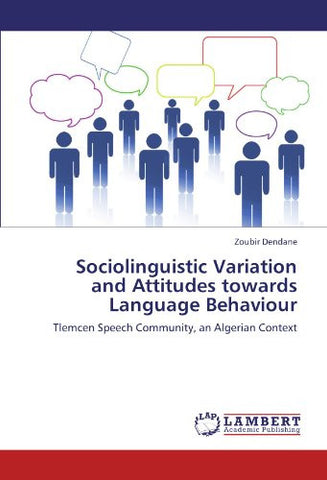 Sociolinguistic Variation and Attitudes towards Language Behaviour: Tlemcen Speech Community, an Algerian Context