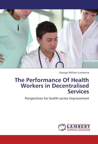 The Performance Of Health Workers in Decentralised Services: Perspectives for health sector improvement