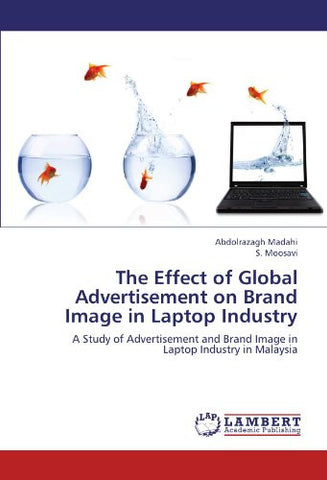 The Effect of Global Advertisement on Brand Image in Laptop Industry: A Study of Advertisement and Brand Image in Laptop Industry in Malaysia